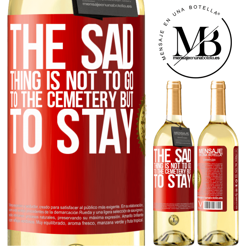 24,95 € Free Shipping | White Wine WHITE Edition The sad thing is not to go to the cemetery but to stay Red Label. Customizable label Young wine Harvest 2020 Verdejo