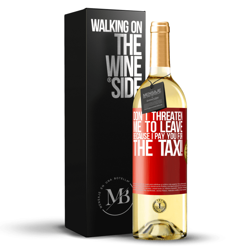 24,95 € Free Shipping | White Wine WHITE Edition Don't threaten me to leave because I pay you for the taxi! Red Label. Customizable label Young wine Harvest 2020 Verdejo