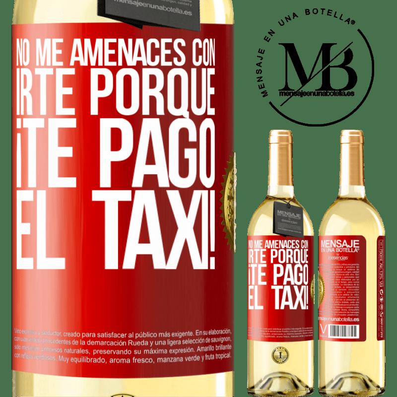 24,95 € Envío gratis   Vino Blanco Edición WHITE No me amenaces con irte porque ¡Te pago el taxi! Etiqueta Roja. Etiqueta personalizable Vino joven Cosecha 2020 Verdejo
