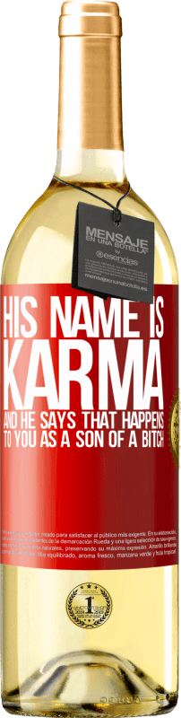 24,95 € Free Shipping | White Wine WHITE Edition His name is Karma, and he says That happens to you as a son of a bitch Red Label. Customizable label Young wine Harvest 2020 Verdejo