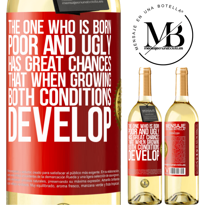 24,95 € Free Shipping | White Wine WHITE Edition The one who is born poor and ugly, has great chances that when growing ... both conditions develop Red Label. Customizable label Young wine Harvest 2020 Verdejo
