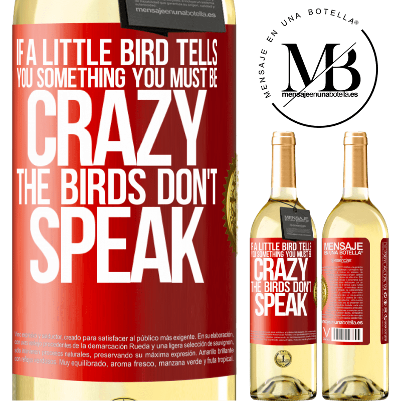 24,95 € Free Shipping   White Wine WHITE Edition If a little bird tells you something ... you must be crazy, the birds don't speak Red Label. Customizable label Young wine Harvest 2020 Verdejo