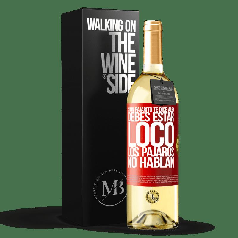 24,95 € Envío gratis | Vino Blanco Edición WHITE Si un pajarito te dice algo...debes estar loco, los pájaros no hablan Etiqueta Roja. Etiqueta personalizable Vino joven Cosecha 2020 Verdejo