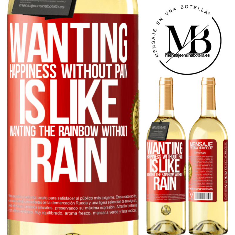 24,95 € Free Shipping   White Wine WHITE Edition Wanting happiness without pain is like wanting the rainbow without rain Red Label. Customizable label Young wine Harvest 2020 Verdejo