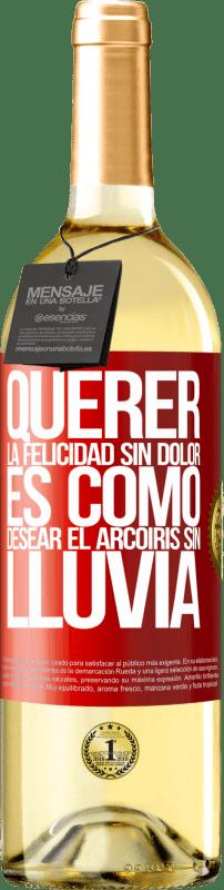 24,95 € Envío gratis | Vino Blanco Edición WHITE Querer la felicidad sin dolor es como desear el arcoiris sin lluvia Etiqueta Roja. Etiqueta personalizable Vino joven Cosecha 2020 Verdejo