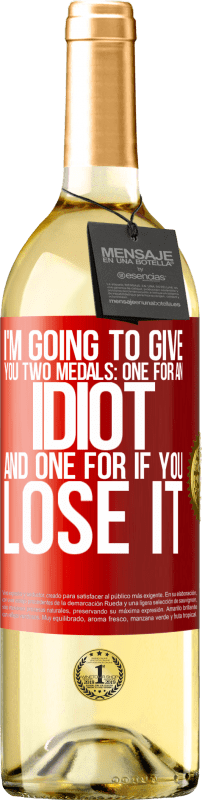24,95 € Free Shipping | White Wine WHITE Edition I'm going to give you two medals: One for an idiot and one for if you lose it Red Label. Customizable label Young wine Harvest 2020 Verdejo