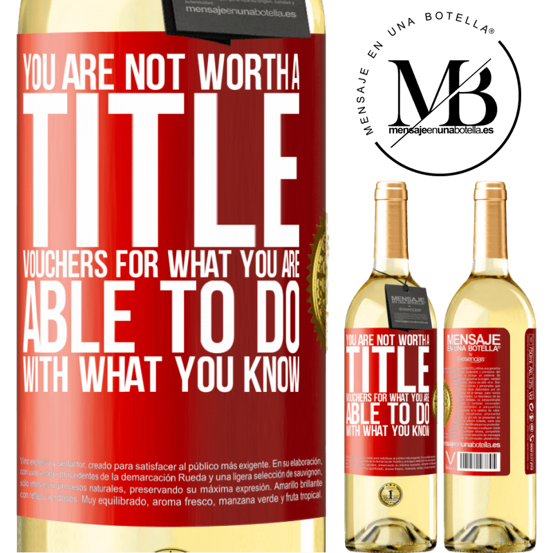 24,95 € Free Shipping | White Wine WHITE Edition You are not worth a title. Vouchers for what you are able to do with what you know Red Label. Customizable label Young wine Harvest 2020 Verdejo