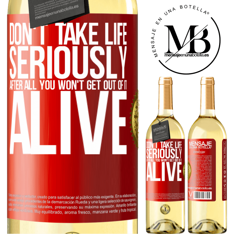 24,95 € Free Shipping | White Wine WHITE Edition Don't take life seriously, after all, you won't get out of it alive Red Label. Customizable label Young wine Harvest 2020 Verdejo