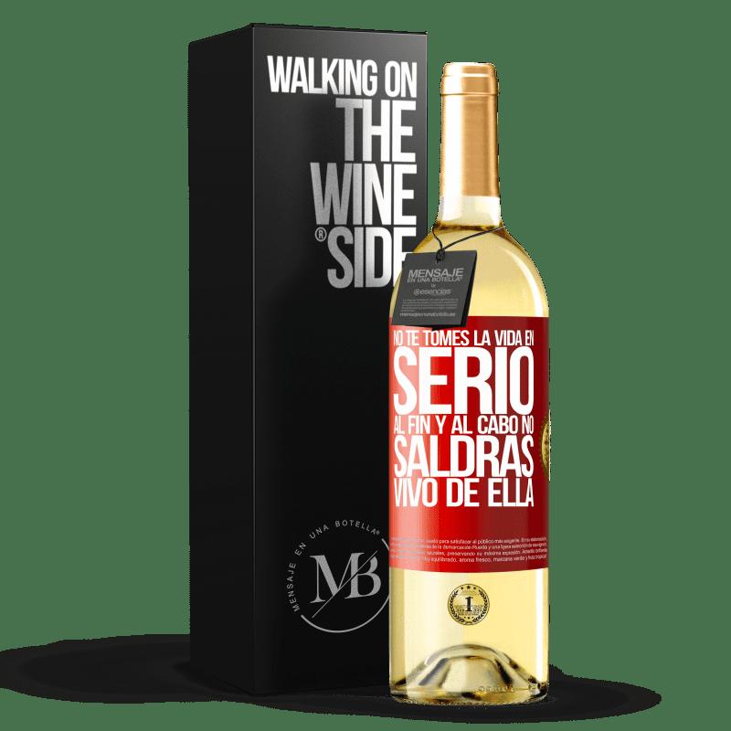 24,95 € Envío gratis | Vino Blanco Edición WHITE No te tomes la vida en serio, al fin y al cabo, no saldrás vivo de ella Etiqueta Roja. Etiqueta personalizable Vino joven Cosecha 2020 Verdejo