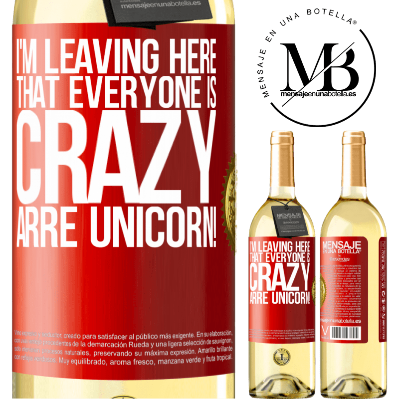24,95 € Free Shipping   White Wine WHITE Edition I'm leaving here that everyone is crazy. Arre unicorn! Red Label. Customizable label Young wine Harvest 2020 Verdejo