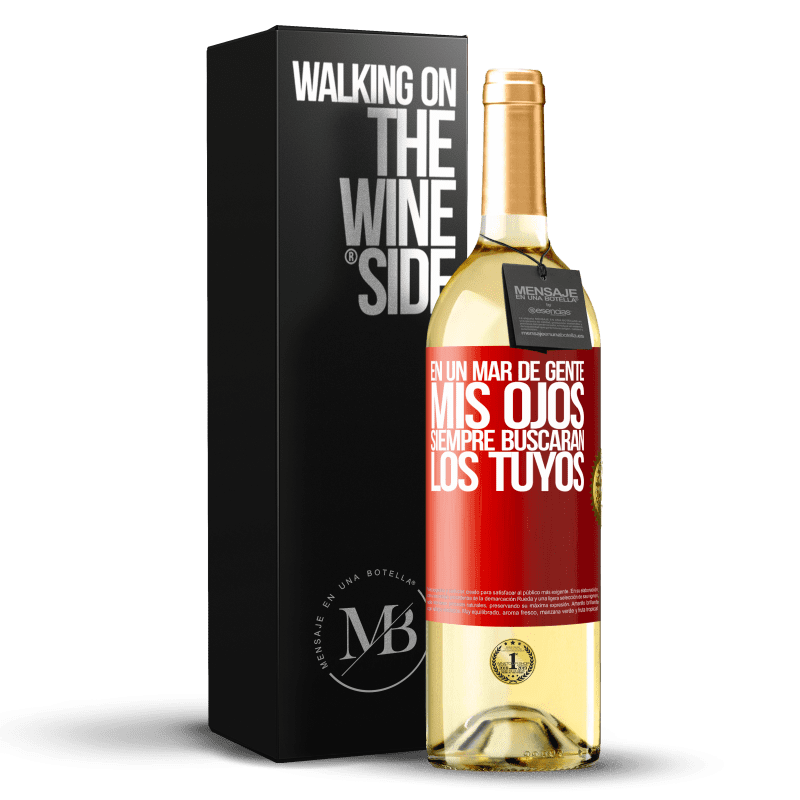 24,95 € Envío gratis | Vino Blanco Edición WHITE En un mar de gente mis ojos siempre buscarán los tuyos Etiqueta Roja. Etiqueta personalizable Vino joven Cosecha 2020 Verdejo