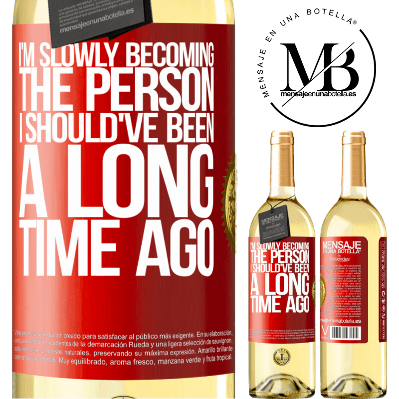 24,95 € Free Shipping   White Wine WHITE Edition I am slowly becoming the person I should've been a long time ago Red Label. Customizable label Young wine Harvest 2020 Verdejo