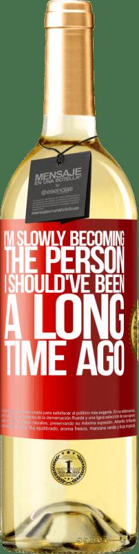24,95 € Envío gratis | Vino Blanco Edición WHITE Poco a poco me estoy convirtiendo en la persona que debería haber sido hace mucho tiempo Etiqueta Roja. Etiqueta personalizable Vino joven Cosecha 2020 Verdejo