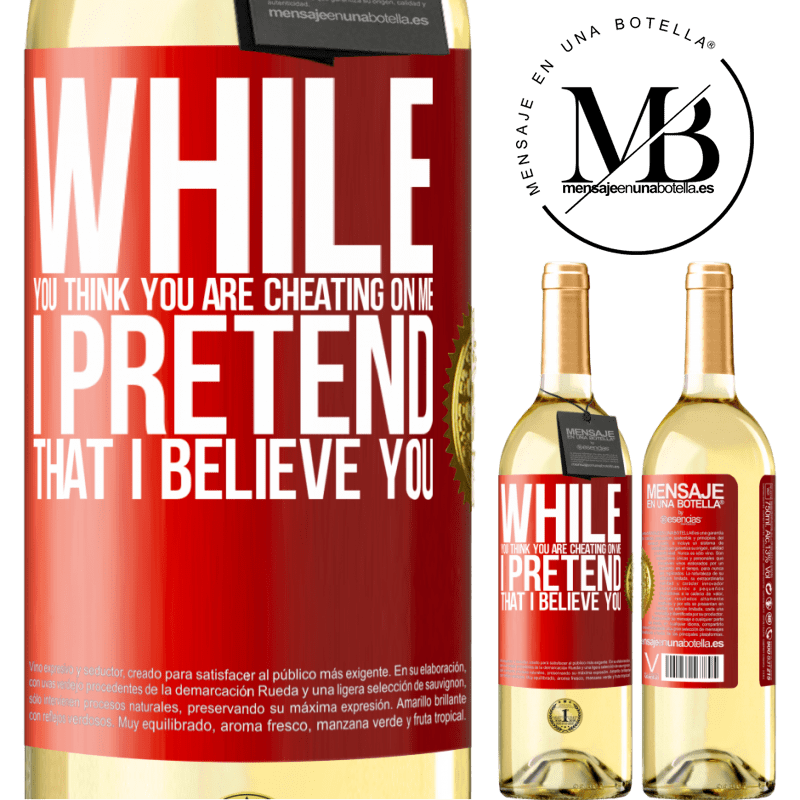 24,95 € Free Shipping | White Wine WHITE Edition While you think you are cheating on me, I pretend that I believe you Red Label. Customizable label Young wine Harvest 2020 Verdejo