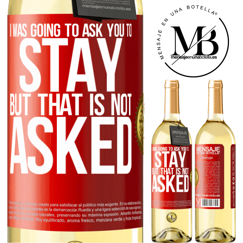 24,95 € Free Shipping | White Wine WHITE Edition I was going to ask you to stay, but that is not asked Red Label. Customizable label Young wine Harvest 2020 Verdejo