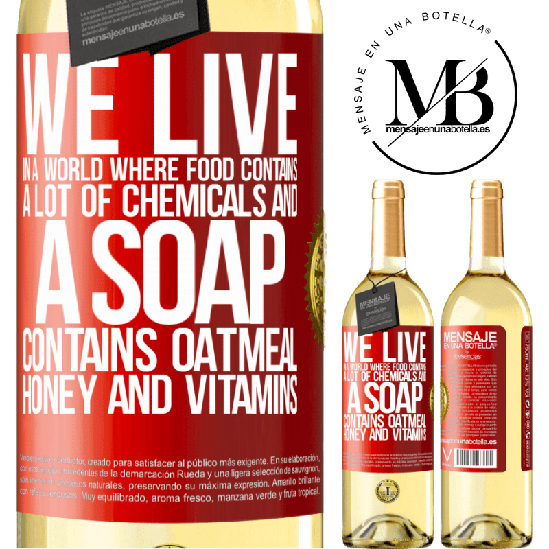 24,95 € Free Shipping | White Wine WHITE Edition We live in a world where food contains a lot of chemicals and a soap contains oatmeal, honey and vitamins Red Label. Customizable label Young wine Harvest 2020 Verdejo