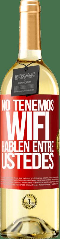24,95 € Envío gratis | Vino Blanco Edición WHITE No tenemos WiFi, hablen entre ustedes Etiqueta Roja. Etiqueta personalizable Vino joven Cosecha 2020 Verdejo