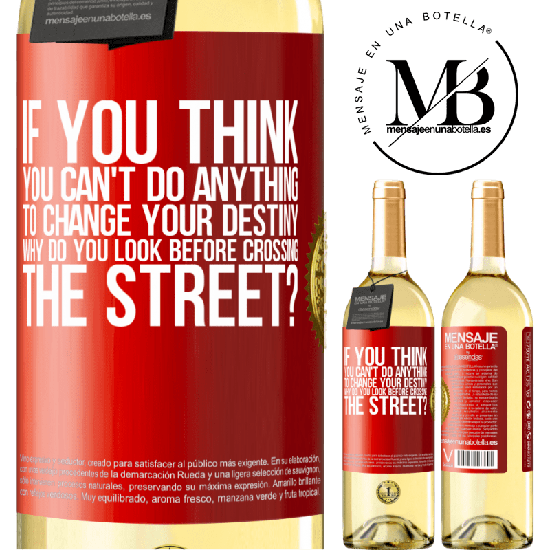 24,95 € Free Shipping | White Wine WHITE Edition If you think you can't do anything to change your destiny, why do you look before crossing the street? Red Label. Customizable label Young wine Harvest 2020 Verdejo