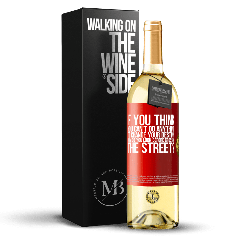 24,95 € Free Shipping   White Wine WHITE Edition If you think you can't do anything to change your destiny, why do you look before crossing the street? Red Label. Customizable label Young wine Harvest 2020 Verdejo