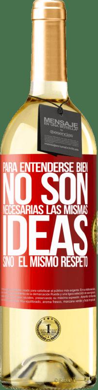 24,95 € Envío gratis   Vino Blanco Edición WHITE Para entenderse bien no son necesarias las mismas ideas, sino el mismo respeto Etiqueta Roja. Etiqueta personalizable Vino joven Cosecha 2020 Verdejo