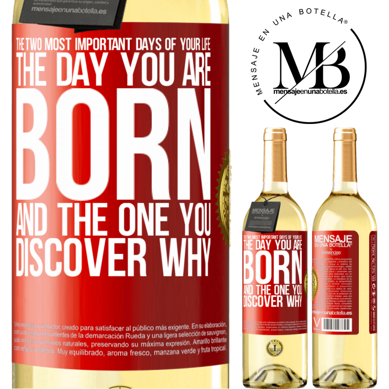 24,95 € Free Shipping   White Wine WHITE Edition The two most important days of your life: The day you are born and the one you discover why Red Label. Customizable label Young wine Harvest 2020 Verdejo