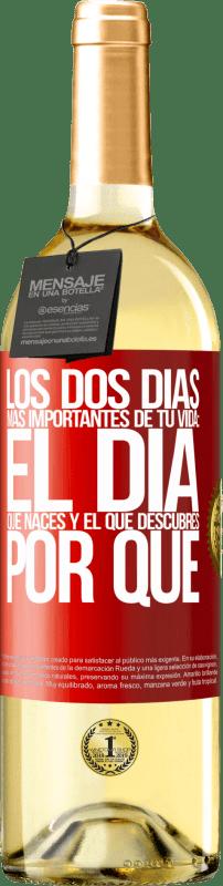 24,95 € Envío gratis | Vino Blanco Edición WHITE Los dos días más importantes de tu vida: El día que naces y el que descubres porqué Etiqueta Roja. Etiqueta personalizable Vino joven Cosecha 2020 Verdejo