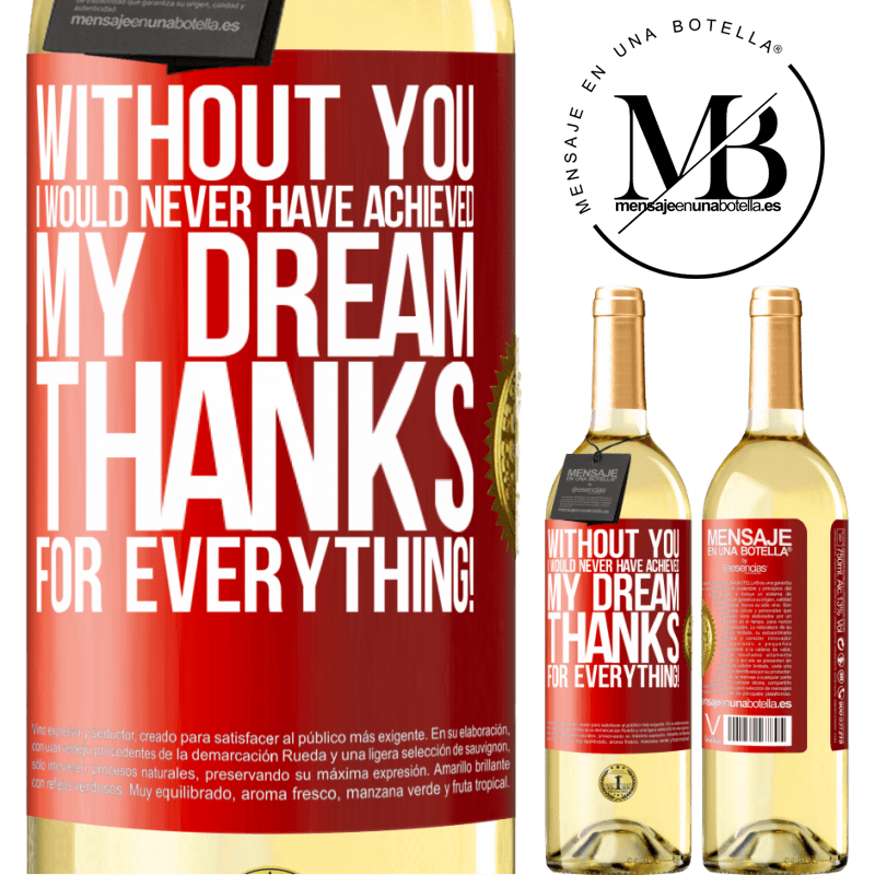 24,95 € Free Shipping | White Wine WHITE Edition Without you I would never have achieved my dream. Thanks for everything! Red Label. Customizable label Young wine Harvest 2020 Verdejo