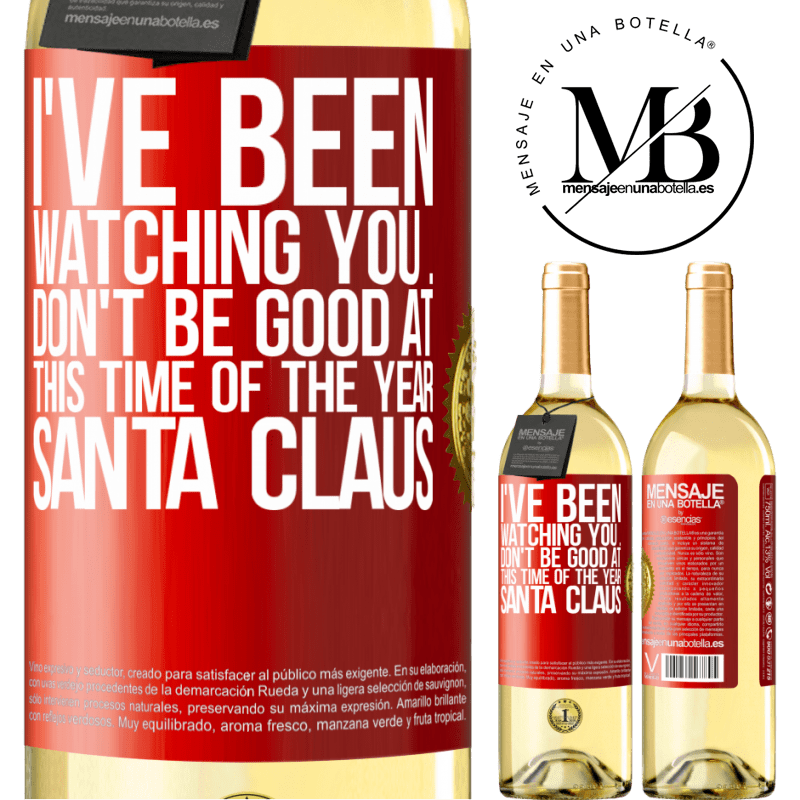 24,95 € Free Shipping | White Wine WHITE Edition I've been watching you ... Don't be good at this time of the year. Santa Claus Red Label. Customizable label Young wine Harvest 2020 Verdejo