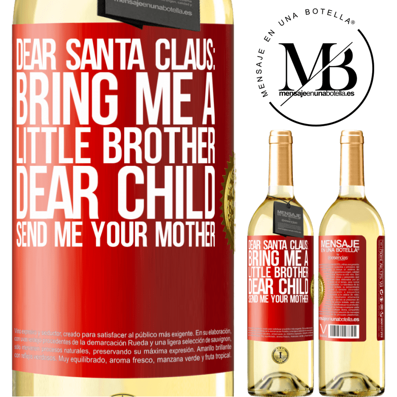 24,95 € Free Shipping | White Wine WHITE Edition Dear Santa Claus: Bring me a little brother. Dear child, send me your mother Red Label. Customizable label Young wine Harvest 2020 Verdejo