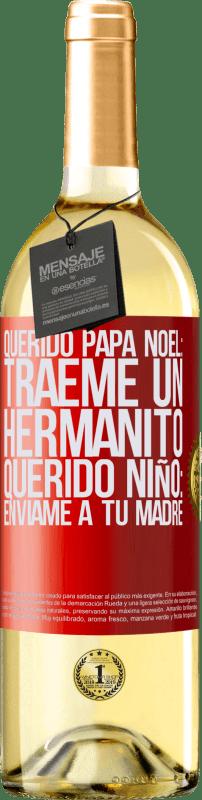 24,95 € Envío gratis | Vino Blanco Edición WHITE Querido Papá Noel: Tráeme un hermanito. Querido niño: envíame a tu madre Etiqueta Roja. Etiqueta personalizable Vino joven Cosecha 2020 Verdejo