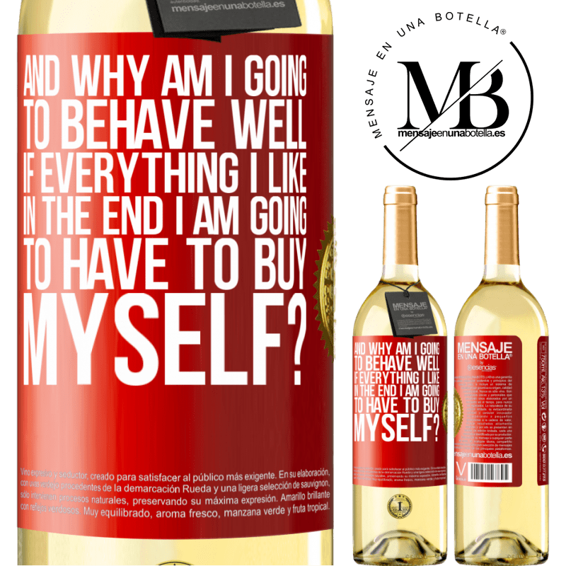 24,95 € Free Shipping | White Wine WHITE Edition and why am I going to behave well if everything I like in the end I am going to have to buy myself? Red Label. Customizable label Young wine Harvest 2020 Verdejo