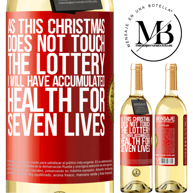 24,95 € Free Shipping | White Wine WHITE Edition As this Christmas does not touch the lottery, I will have accumulated health for seven lives Red Label. Customizable label Young wine Harvest 2020 Verdejo