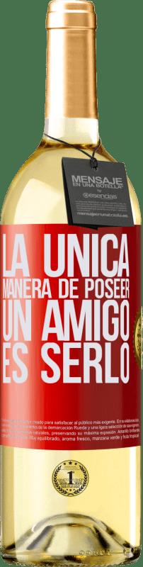 24,95 € Envío gratis   Vino Blanco Edición WHITE La única manera de poseer un amigo es serlo Etiqueta Roja. Etiqueta personalizable Vino joven Cosecha 2020 Verdejo