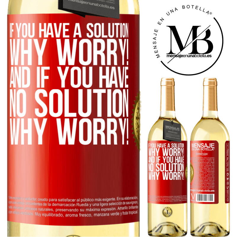 24,95 € Free Shipping | White Wine WHITE Edition If you have a solution, why worry! And if you have no solution, why worry! Red Label. Customizable label Young wine Harvest 2020 Verdejo