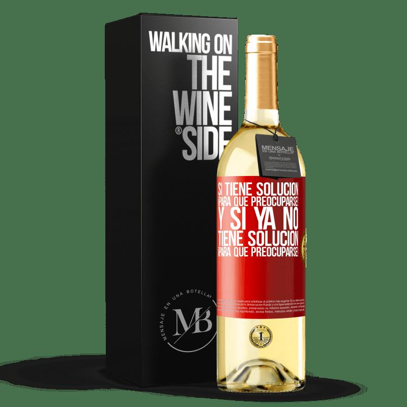 24,95 € Envío gratis | Vino Blanco Edición WHITE Si tiene solución, ¡para qué preocuparse! Y si ya no tiene solución ¡para qué preocuparse! Etiqueta Roja. Etiqueta personalizable Vino joven Cosecha 2020 Verdejo