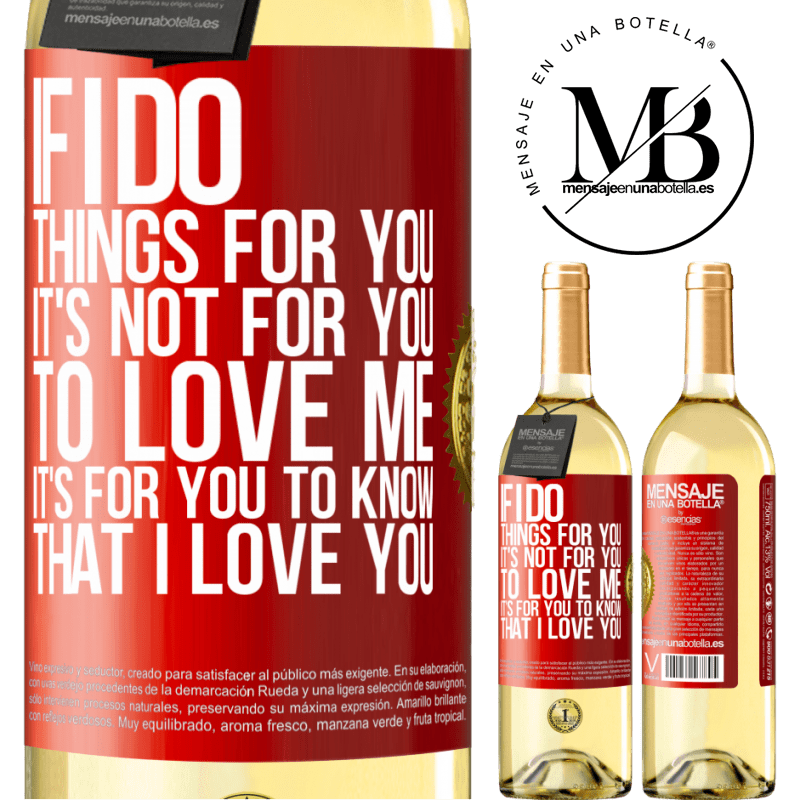 24,95 € Free Shipping | White Wine WHITE Edition If I do things for you, it's not for you to love me. It's for you to know that I love you Red Label. Customizable label Young wine Harvest 2020 Verdejo
