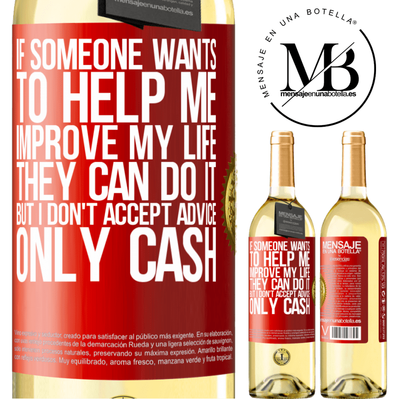 24,95 € Free Shipping | White Wine WHITE Edition If someone wants to help me improve my life, they can do it, but I don't accept advice, only cash Red Label. Customizable label Young wine Harvest 2020 Verdejo