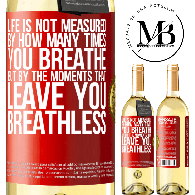 24,95 € Free Shipping | White Wine WHITE Edition Life is not measured by how many times you breathe but by the moments that leave you breathless Red Label. Customizable label Young wine Harvest 2020 Verdejo