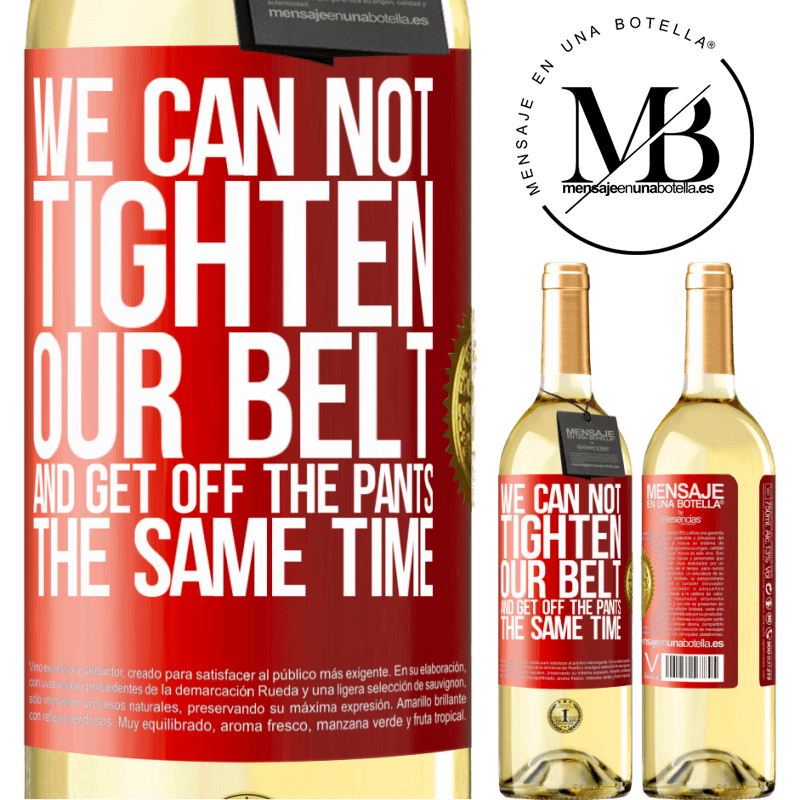 24,95 € Free Shipping | White Wine WHITE Edition We can not tighten our belt and get off the pants the same time Red Label. Customizable label Young wine Harvest 2020 Verdejo