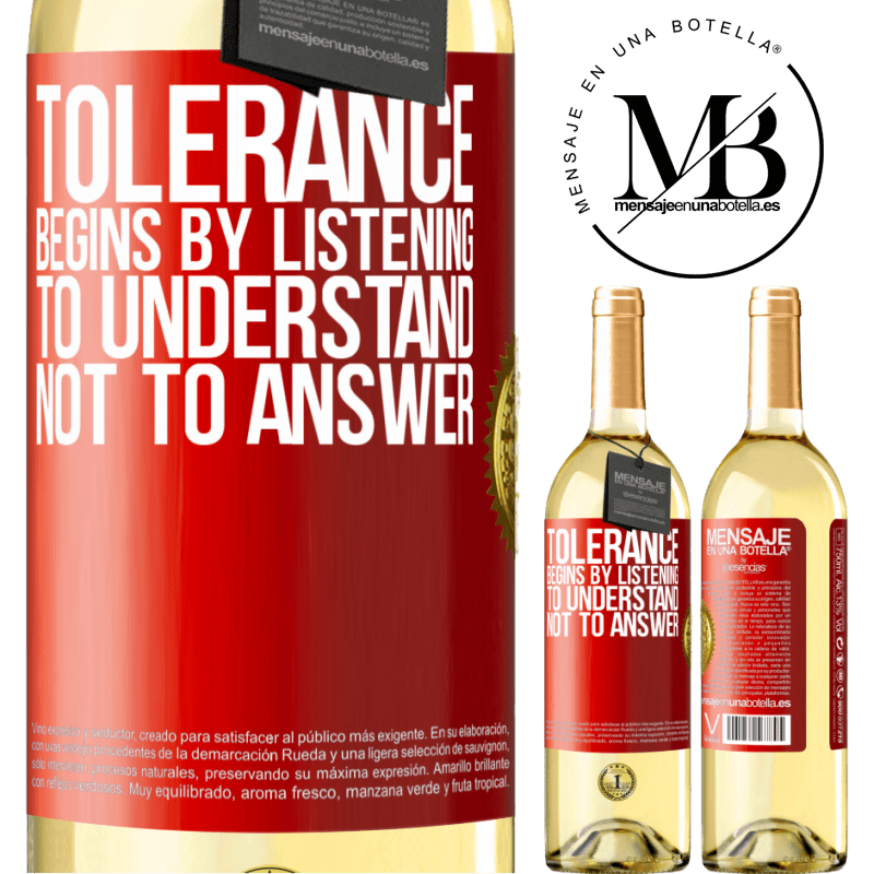 24,95 € Free Shipping   White Wine WHITE Edition Tolerance begins by listening to understand, not to answer Red Label. Customizable label Young wine Harvest 2020 Verdejo