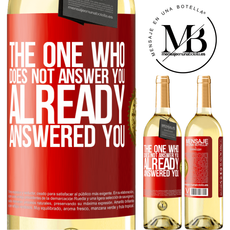 24,95 € Free Shipping | White Wine WHITE Edition The one who does not answer you, already answered you Red Label. Customizable label Young wine Harvest 2020 Verdejo