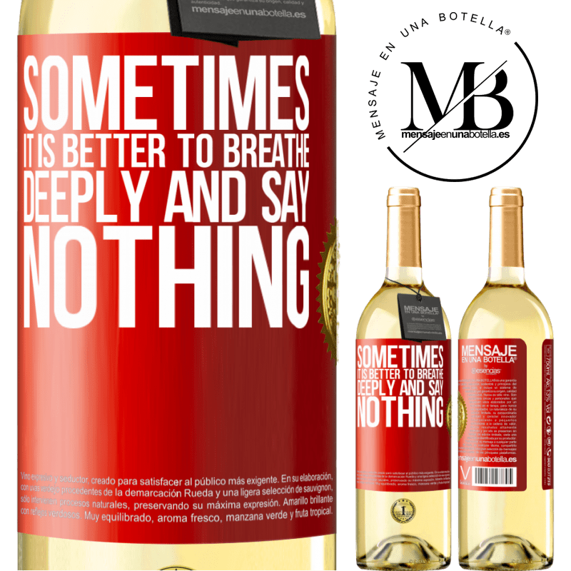 24,95 € Free Shipping   White Wine WHITE Edition Sometimes it is better to breathe deeply and say nothing Red Label. Customizable label Young wine Harvest 2020 Verdejo
