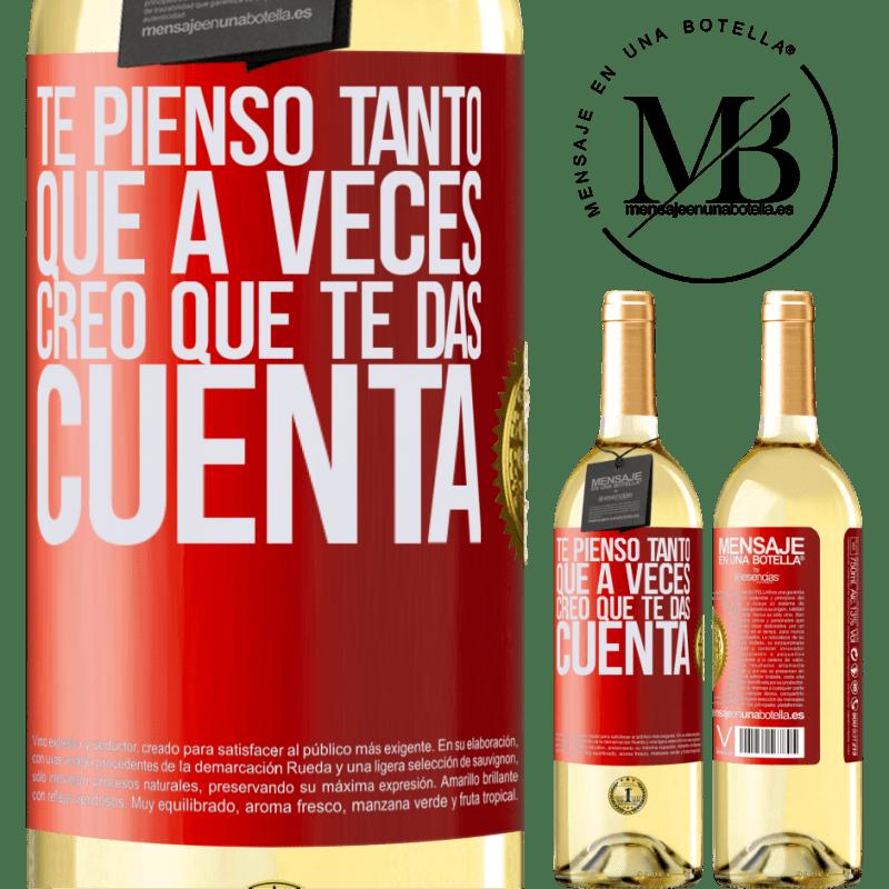 24,95 € Envío gratis | Vino Blanco Edición WHITE Te pienso tanto que a veces creo que te das cuenta Etiqueta Roja. Etiqueta personalizable Vino joven Cosecha 2020 Verdejo