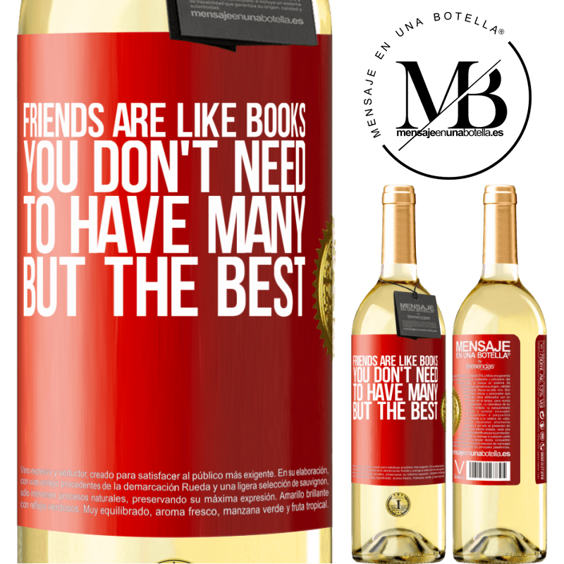 24,95 € Free Shipping | White Wine WHITE Edition Friends are like books. You don't need to have many, but the best Red Label. Customizable label Young wine Harvest 2020 Verdejo