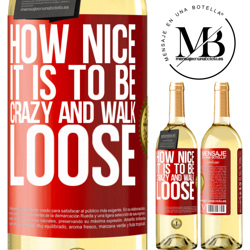 24,95 € Free Shipping   White Wine WHITE Edition How nice it is to be crazy and walk loose Red Label. Customizable label Young wine Harvest 2020 Verdejo