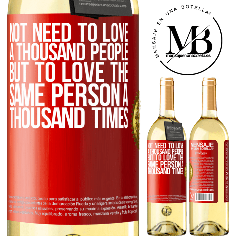 24,95 € Free Shipping | White Wine WHITE Edition Not need to love a thousand people, but to love the same person a thousand times Red Label. Customizable label Young wine Harvest 2020 Verdejo