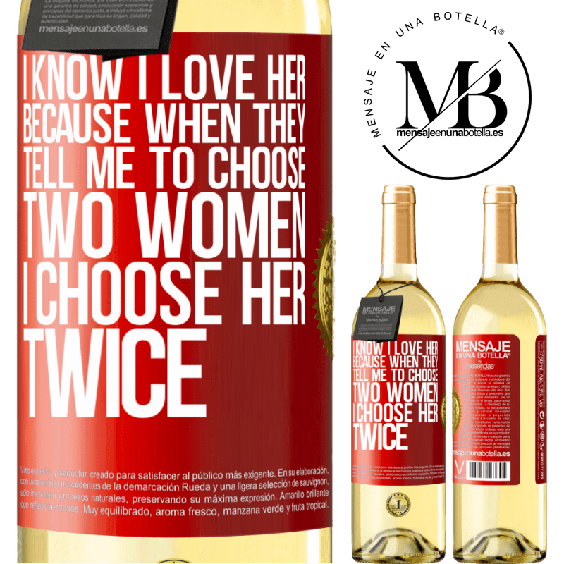 24,95 € Free Shipping | White Wine WHITE Edition I know I love her because when they tell me to choose two women I choose her twice Red Label. Customizable label Young wine Harvest 2020 Verdejo