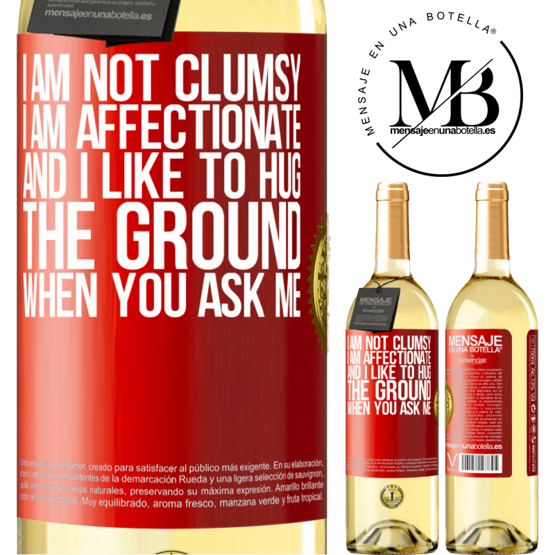 24,95 € Free Shipping | White Wine WHITE Edition I am not clumsy, I am affectionate, and I like to hug the ground when you ask me Red Label. Customizable label Young wine Harvest 2020 Verdejo