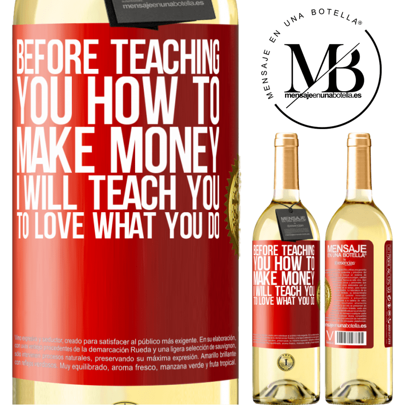 24,95 € Free Shipping | White Wine WHITE Edition Before teaching you how to make money, I will teach you to love what you do Red Label. Customizable label Young wine Harvest 2020 Verdejo