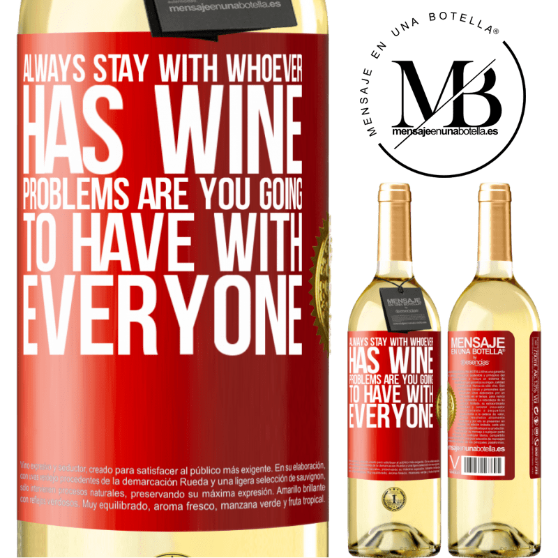 24,95 € Free Shipping   White Wine WHITE Edition Always stay with whoever has wine. Problems are you going to have with everyone Red Label. Customizable label Young wine Harvest 2020 Verdejo